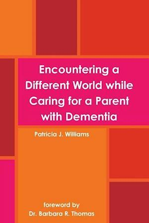 Bog, hæftet Encountering a Different World while Caring for a Parent with Dementia af Patricia J. Williams