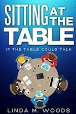 Sitting At the Table, If the Table Could Talk af Linda Woods