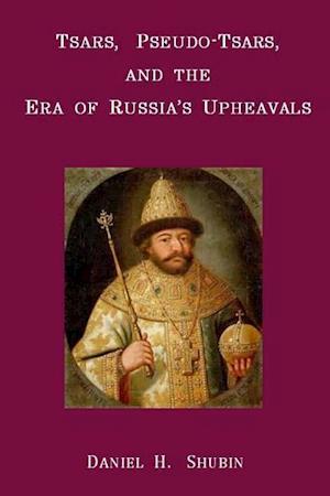 Bog, hæftet Tsars, Pseudo-Tsars and the Era of Russia's Upheavals af Daniel H. Shubin