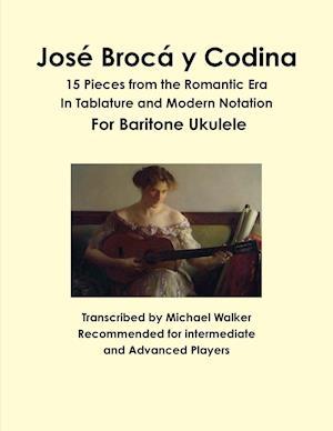 Bog, hæftet José Brocá y Codina: 15 Pieces from the Romantic Era In Tablature and Modern Notation For Baritone Ukulele af Michael Walker