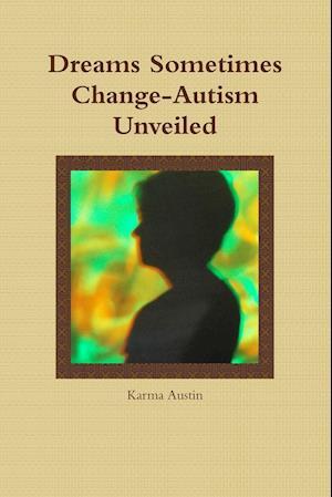 Bog, paperback Dreams Sometimes Change- Autism Unveiled af Karma Austin