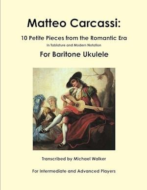 Bog, hæftet Matteo Carcassi: 10 Petite Pieces from the Romantic Era In Tablature and Modern Notation For Baritone Ukulele af Michael Walker