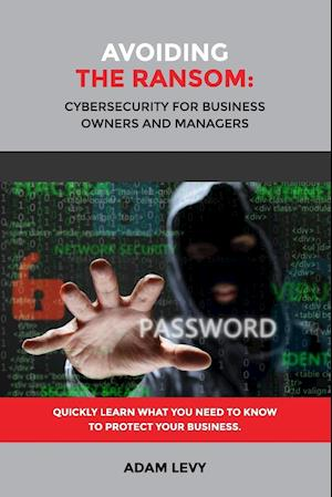 Avoiding the Ransom: Cybersecurity for Business Owners and Managers