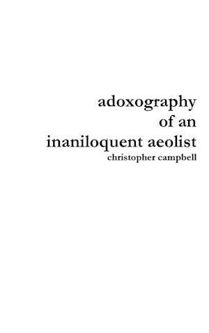 Bog, hardback Adoxography of an Inaniloquent Aeolist af Christopher Campbell