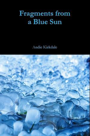 Bog, hæftet Fragments from a Blue Sun af Andie Kirkdale