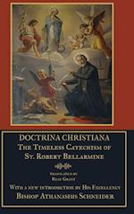 Doctrina Christiana: The Timeless Catechism of St. Robert Bellarmine af Ryan Grant, S.J. Bellarmine St. Robert, Bishop Athanasius Schneider