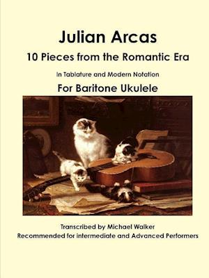 Bog, hæftet Julian Arcas: 10 Pieces from the Romantic Era In Tablature and Modern Notation For Baritone Ukulele af Michael Walker