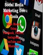 Social Media Marketing Free Tools: Make Money Using Facebook, Twitter, Instagram, YouTube and WhatsApp