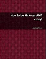 How to Be Kick-Ass and Crazy! af Jessica Amos
