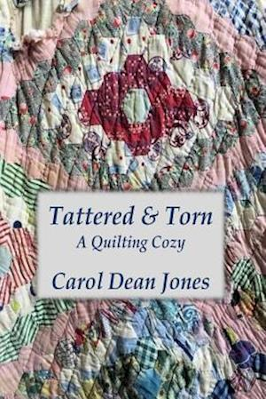 Tattered & Torn: A Quilting Cozy