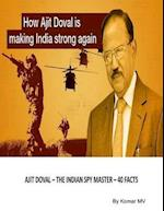 Ajit Doval - The Indian Spy Master - 40 Facts