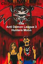 The Anti Demon League 3 Hunters Moon af Christopher Camacho
