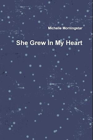 Bog, hæftet She Grew In My Heart af Michelle Morningstar