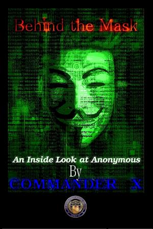 Bog, hæftet Behind The Mask: An Inside Look At Anonymous af Commander X