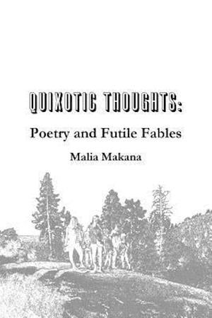 Bog, hæftet Quixotic Thoughts: Poetry and Futile Fables af Malia Makana