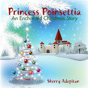 Bog, hæftet Princess Poinsettia:An Enchanted Christmas Story af Sherry Adepitan