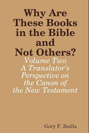 Bog, paperback Why Are These Books in the Bible and Not Others? - Volume Two - A Translator's Perspective on the Canon of the New Testament af Gary F. Zeolla