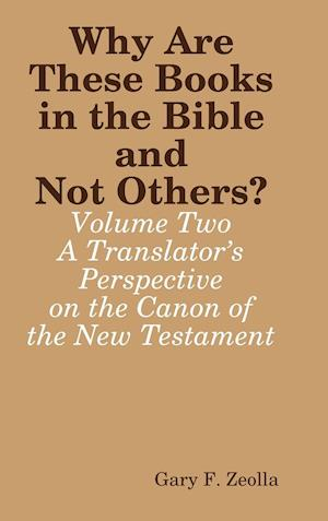 Bog, hardback Why Are These Books in the Bible and Not Others? - Volume Two - A Translator's Perspective on the Canon of the New Testament af Gary F. Zeolla