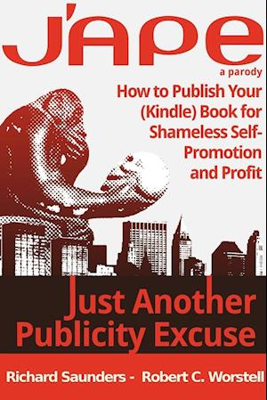 Bog, hæftet J'APE: Just Another Publicity Excuse - How to Publish Your (Kindle) Book For Shameless Self-Promotion and Profit af Robert C. Worstell