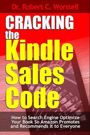Bog, hæftet Cracking the Kindle Sales Code: How To Search Engine Optimize Your Book So Amazon Promotes and Recommends it To Everyone af Dr. Robert C. Worstell