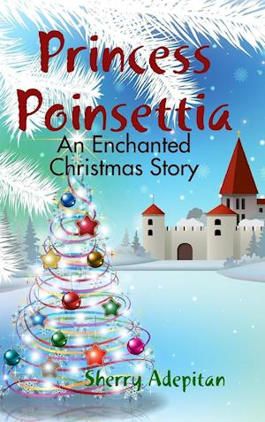 Bog, hardback Princess Poinsettia: An Enchanted Christmas Story af Sherry Adepitan