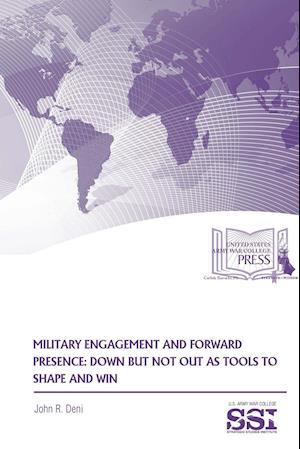 Bog, hæftet Military Engagement And Forward Presence: Down But Not Out As Tools To Shape And Win af Strategic Studies Institute (SSI), U.s. Army War College, John R. Deni