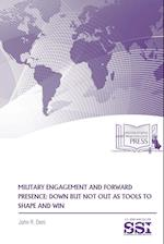 Military Engagement And Forward Presence: Down But Not Out As Tools To Shape And Win af Strategic Studies Institute (SSI), U.s. Army War College, John R. Deni