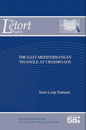 Bog, hæftet The East Mediterranean Triangle At Crossroads af Strategic Studies Institute (SSI), Jean-Loup Samaan