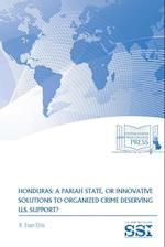Honduras: A Pariah State, Or Innovative Solutions To Organized Crime Deserving U.S. Support? af R. Evan Ellis, Strategic Studies Institute (SSI)