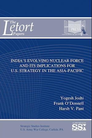 Bog, hæftet India's Evolving Nuclear Force And Its Implications For U.S. Strategy In The Asia-Pacific af Frank O'Donnell, Strategic Studies Institute (SSI), Yogesh Joshi