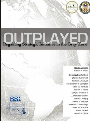 Bog, hæftet Outplayed: Regaining Strategic Initiative In The Gray Zone af Strategic Studies Institute (SSI), U.s. Army War College