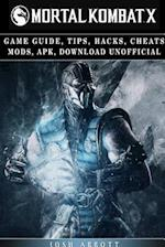 Mortal Kombat X Game Guide, Tips, Hacks, Cheats Mods, Apk, Download Unofficial