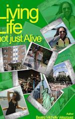 Living Life not just Alive af Beatriz Michelle Velazquez
