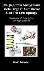 Design, Stress Analysis and Metallurgy of Automotive Coil and Leaf Springs; Fundamental Principles and Applications