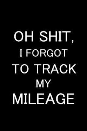 Oh Shit I Forgot to Track My Mileage