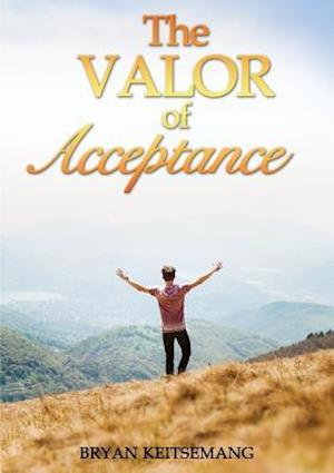 The Valor Of Acceptance