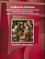 Guillaume Morlaye Second Book of Tablature for the Renaissance Guitar in Tablature and Modern Notation for Renaissance Guitar, Guitar, and Baritone Uk
