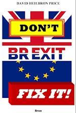 Don't Brexit, Fix it!