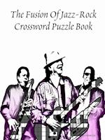 The Fusion of Jazz-Rock Crossword Puzzle Book