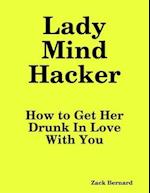 Lady Mind Hacker: How to Get Her Drunk In Love With You