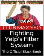 Fighting Yelp's Filter System: The Official Black Book af Club Max SEO