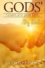 Gods' Template for life; By Dad..