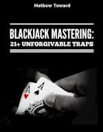 Blackjack Mastering: 21+ Unforgivable Traps