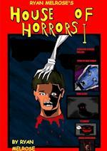 Ryan Melrose's House of Horrors I