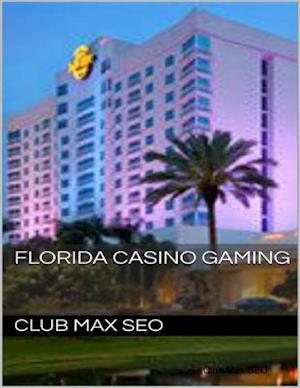 Florida Casino Gaming af Club Max SEO