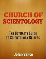 Church of Scientology: The Ultimate Guide to Scientology Beliefs