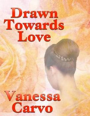 Drawn Towards Love af Vanessa Carvo