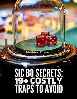 Sic Bo Secrets: 19+ Costly Traps to Avoid af Mathew Tuward
