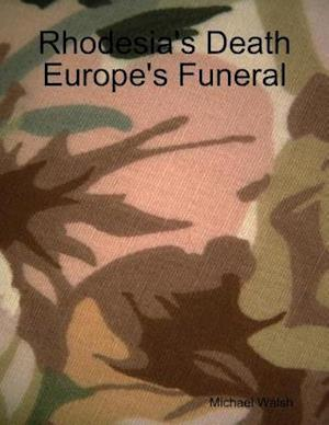 Rhodesia's Death Europe's Funeral af Michael Walsh
