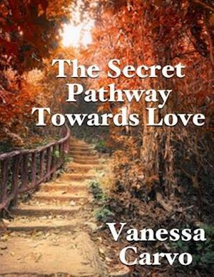 Secret Pathway Towards Love af Vanessa Carvo